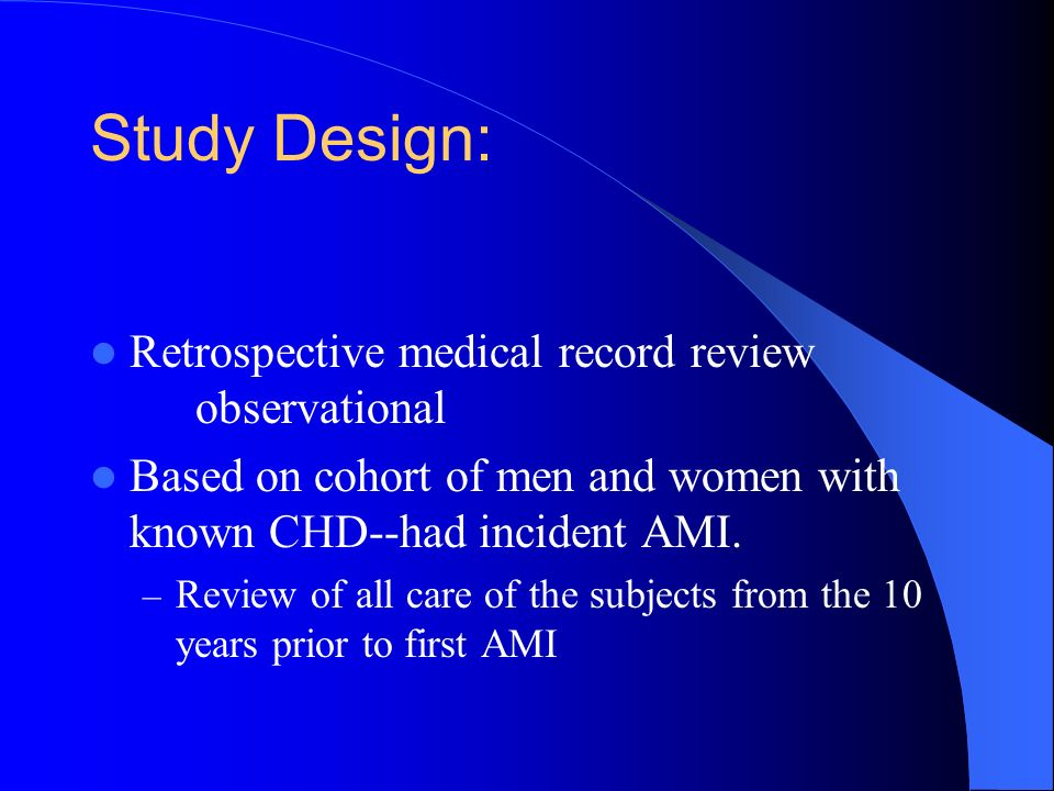 Study Design: Retrospective medical record review observational Based on cohort of men and women with known CHD--had incident AMI.