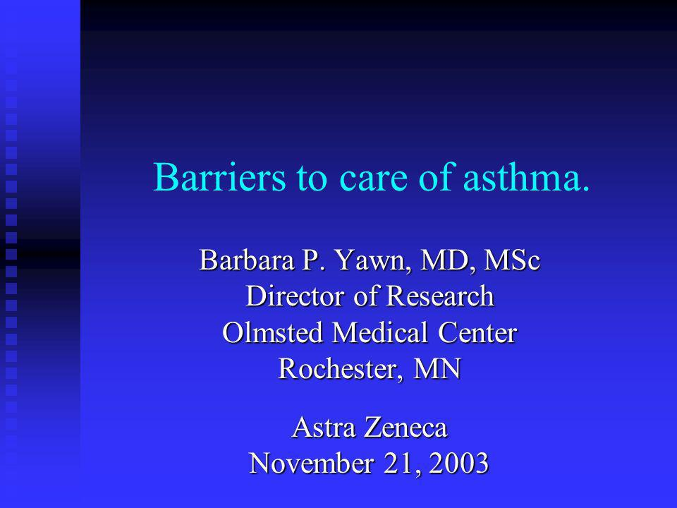 Barriers to care of asthma. Barbara P.