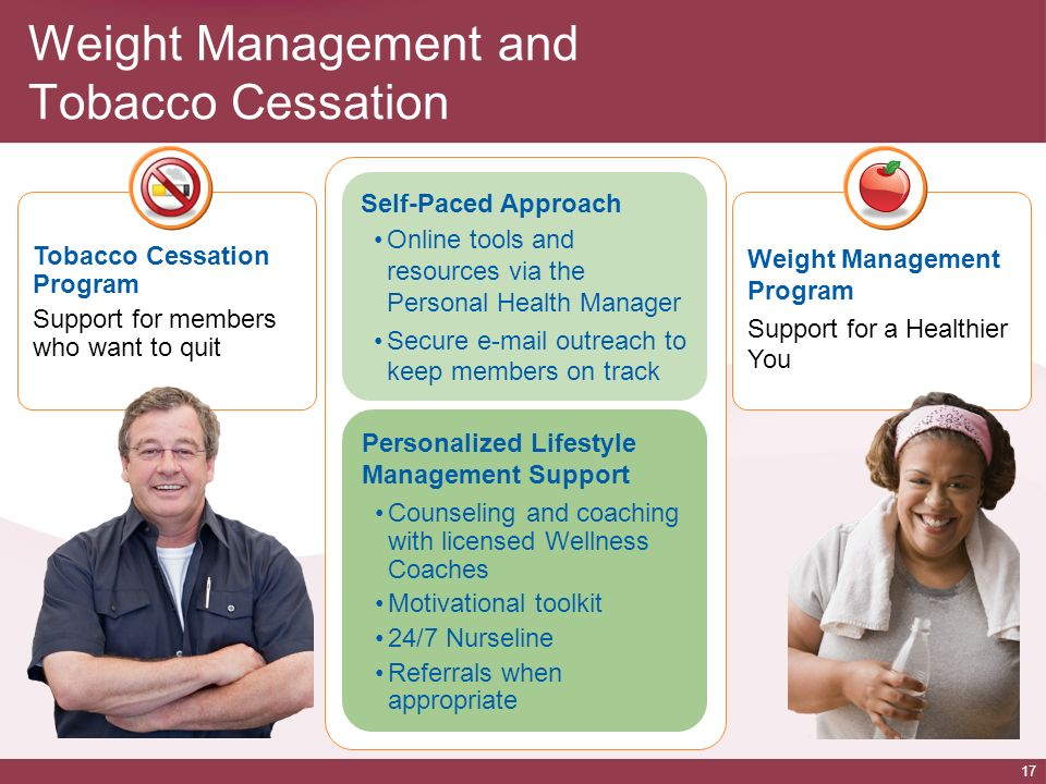 17 Weight Management Program Support for a Healthier You Tobacco Cessation Program Support for members who want to quit Weight Management and Tobacco