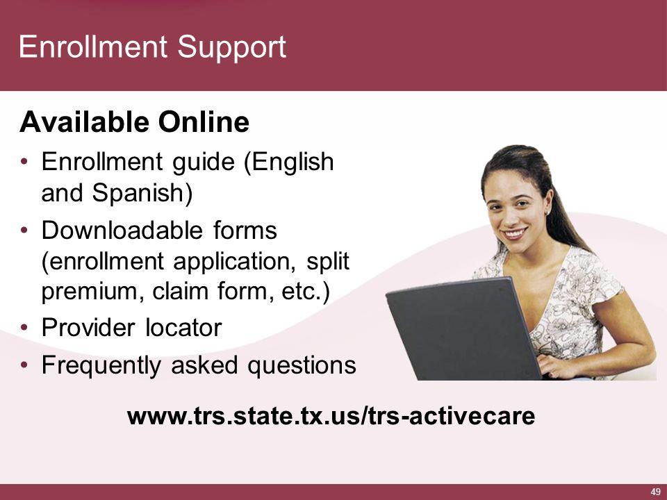 49 Enrollment Support Available Online Enrollment guide (English and Spanish) Downloadable forms (enrollment application, split premium, claim form, e