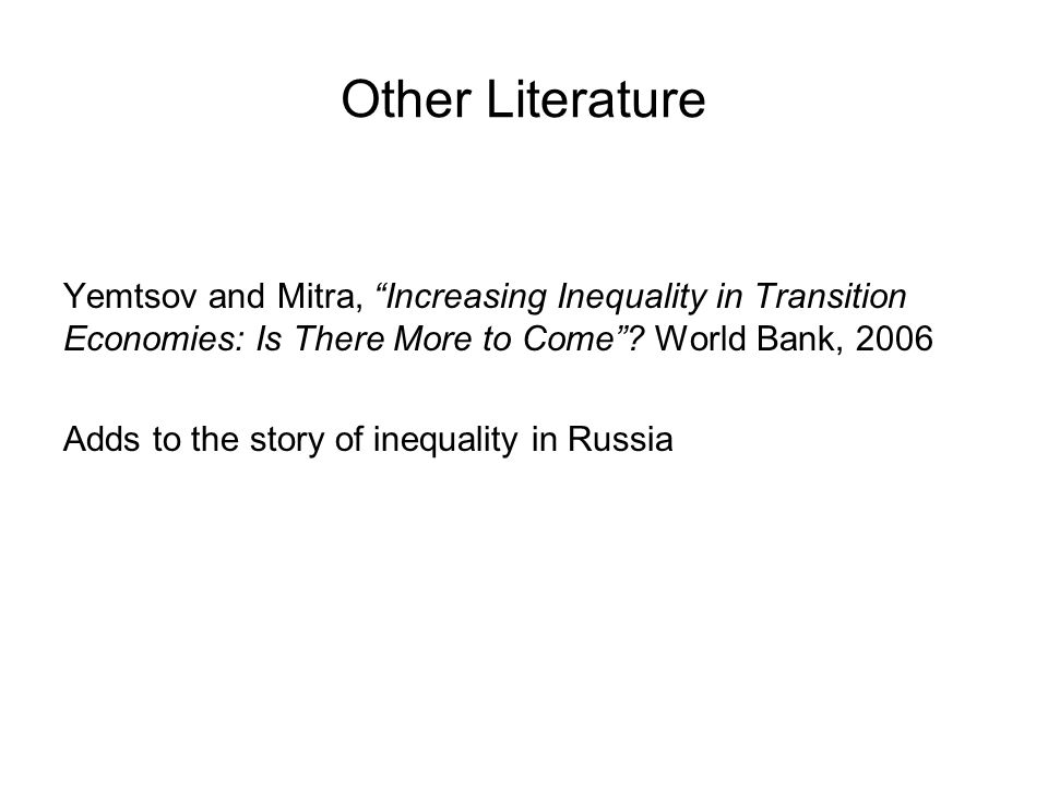 Other Literature Yemtsov and Mitra, Increasing Inequality in Transition Economies: Is There More to Come.