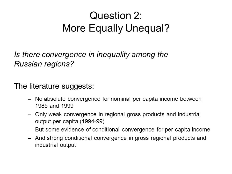 Question 2: More Equally Unequal. Is there convergence in inequality among the Russian regions.