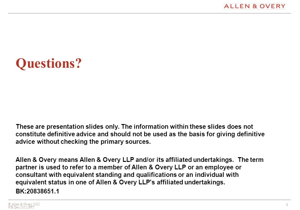 © Allen & Overy 2012 8 Questions. These are presentation slides only.