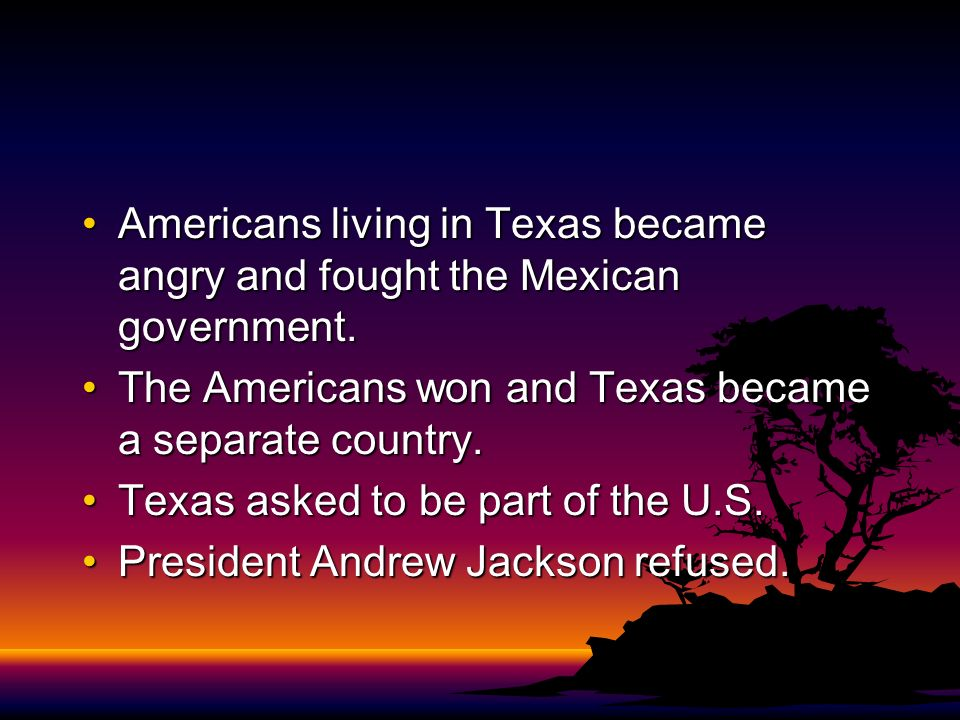 Americans living in Texas became angry and fought the Mexican government.Americans living in Texas became angry and fought the Mexican government. The