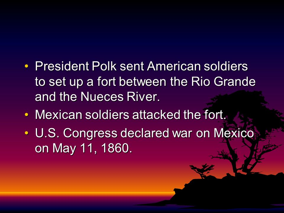 President Polk told Congress that Mexico had invaded our territory and shed American blood upon the American soil.President Polk told Congress that Mexico had invaded our territory and shed American blood upon the American soil.