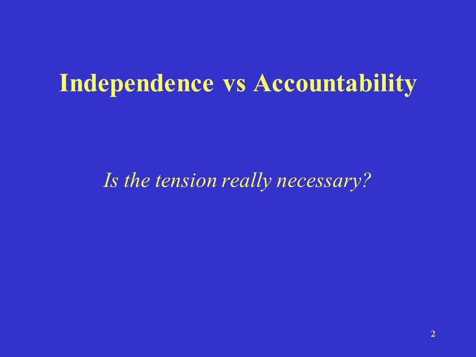 2 Independence vs Accountability Is the tension really necessary