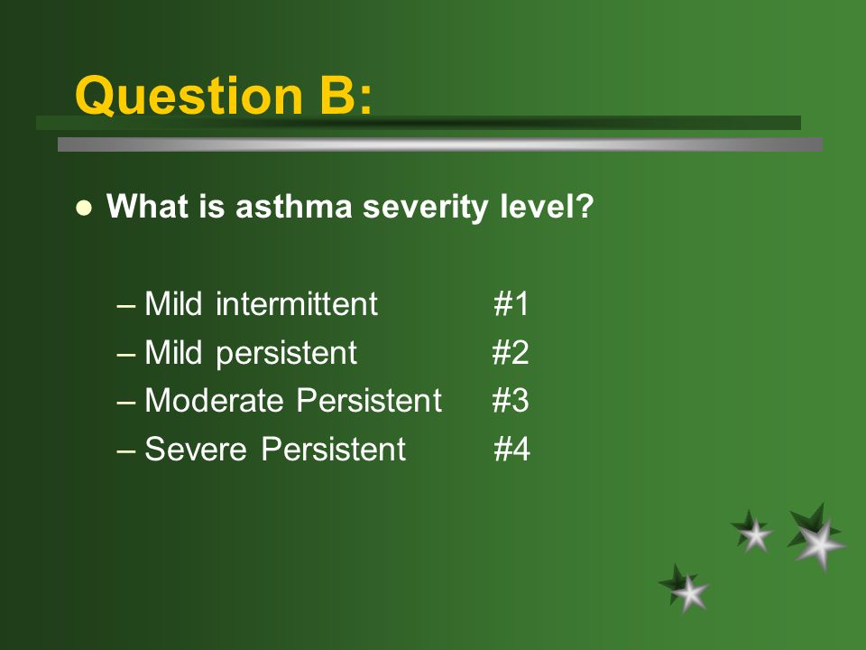 Question B: What is asthma severity level.