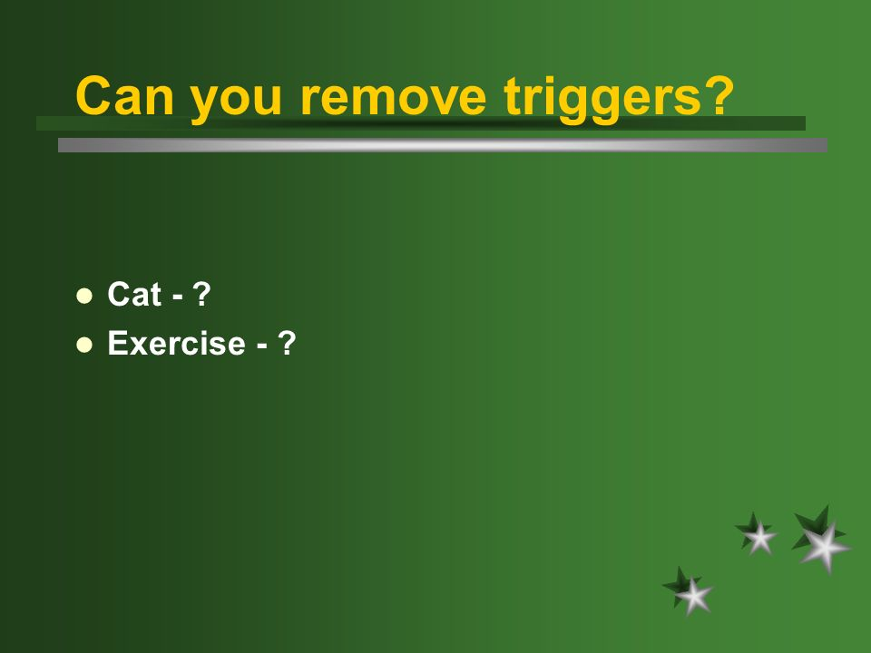 Can you remove triggers? Cat - ? Exercise - ?