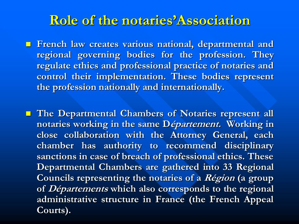 Role of the notariesAssociation French law creates various national, departmental and regional governing bodies for the profession.