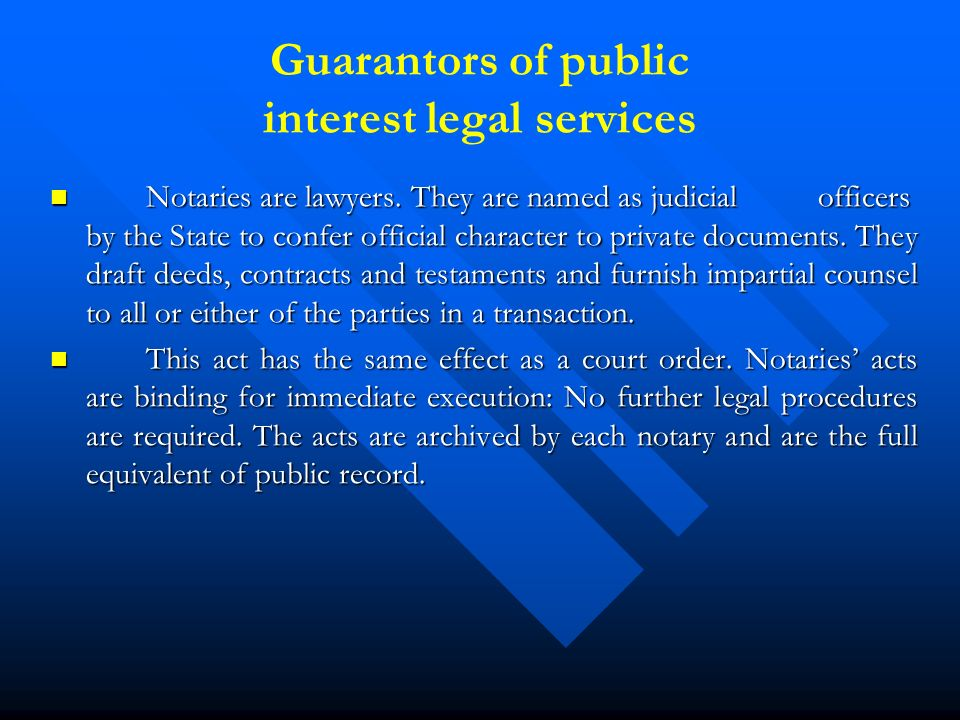 Guarantors of public interest legal services Notaries are lawyers.