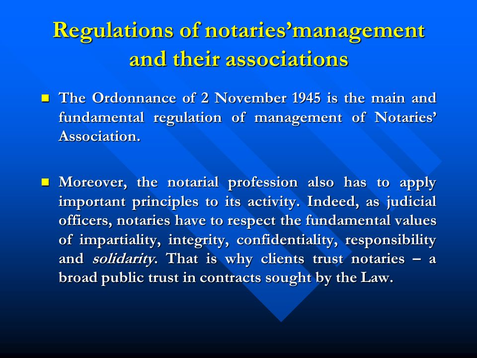 Regulations of notariesmanagement and their associations The Ordonnance of 2 November 1945 is the main and fundamental regulation of management of Notaries Association.