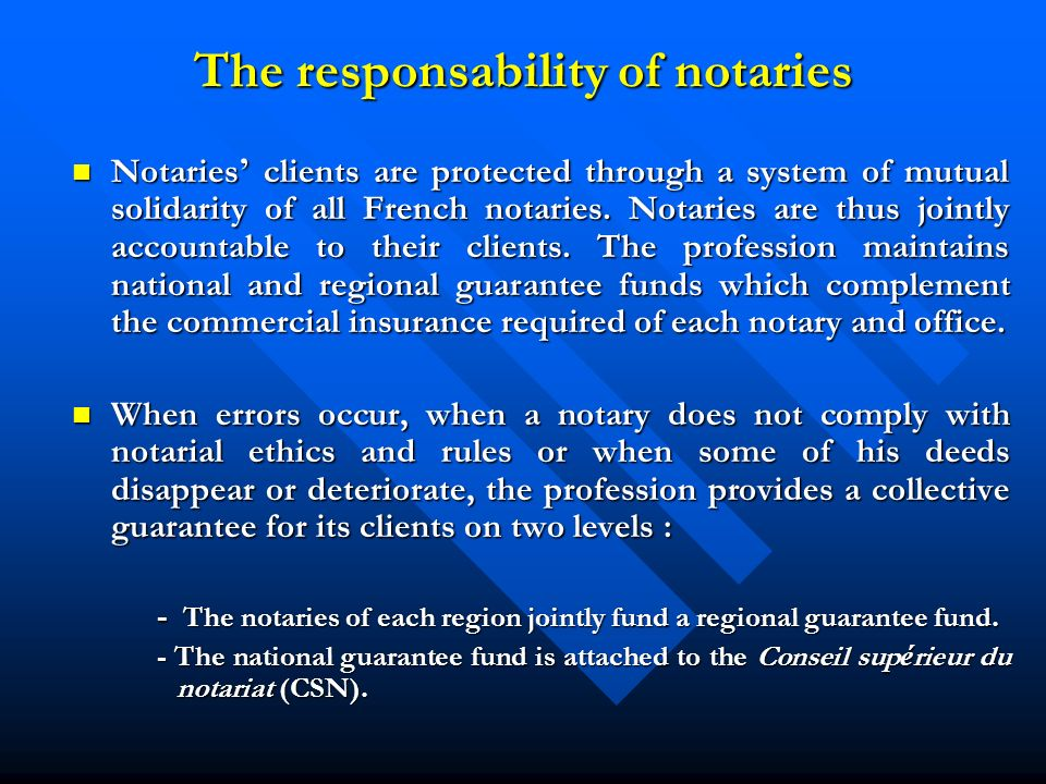The responsability of notaries Notaries clients are protected through a system of mutual solidarity of all French notaries.