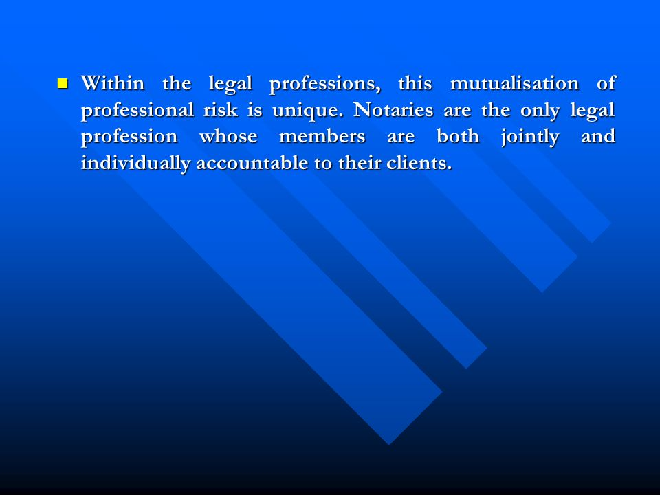 Within the legal professions, this mutualisation of professional risk is unique.