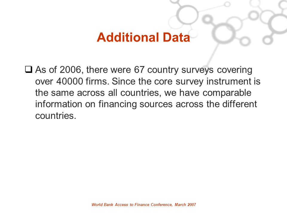World Bank Access to Finance Conference, March 2007 Additional Data As of 2006, there were 67 country surveys covering over firms.