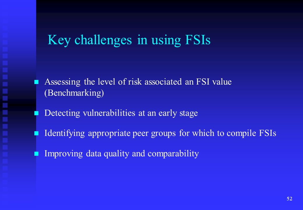 52 Assessing the level of risk associated an FSI value (Benchmarking) Detecting vulnerabilities at an early stage Identifying appropriate peer groups