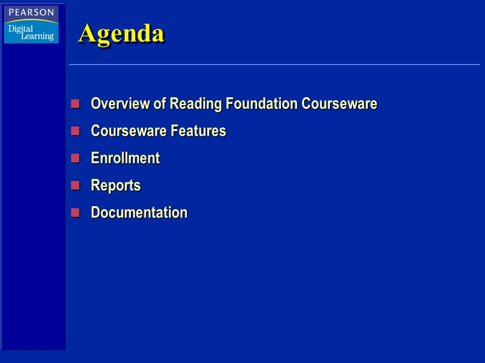 AgendaAgenda n Overview of Reading Foundation Courseware n Courseware Features n Enrollment n Reports n Documentation