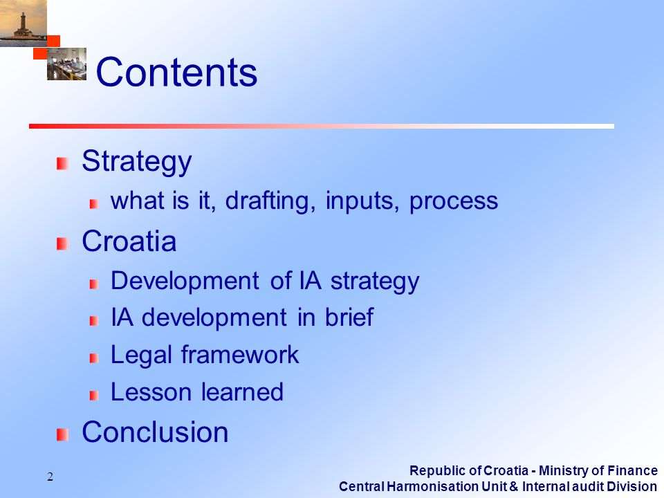 Republic of Croatia - Ministry of Finance Central Harmonisation Unit & Internal audit Division 2 Contents Strategy what is it, drafting, inputs, proce