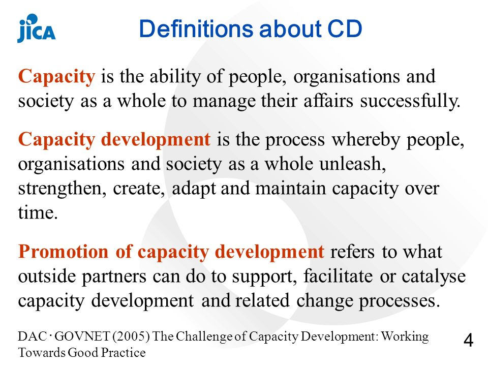4 Capacity is the ability of people, organisations and society as a whole to manage their affairs successfully.