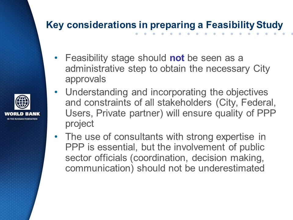 Key steps in the Feasibility Stage Needs Analysis Options Analysis Due Diligence Financial Analysis Affordability Assessment Value Assessment Economic Analysis Project Viability Verification and Sign-Off Project Management Plan