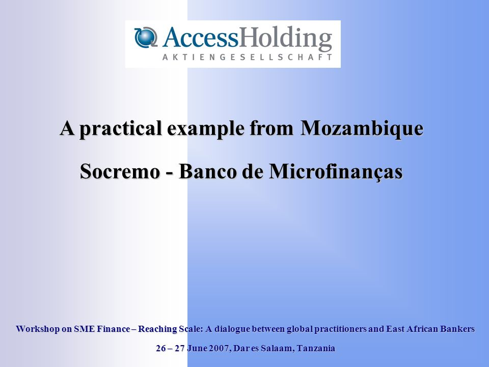 Structure of the Presentation Country Features Socremo – Banco de Microfinanças SME Business Experience Policy Environment Technical Assistance / Support Key Lessons