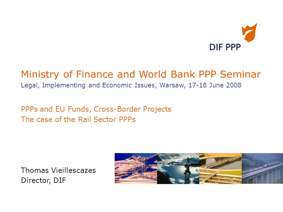 Ministry of Finance and World Bank PPP Seminar Legal, Implementing and Economic Issues, Warsaw, 17-18 June 2008 PPPs and EU Funds, Cross-Border Projec