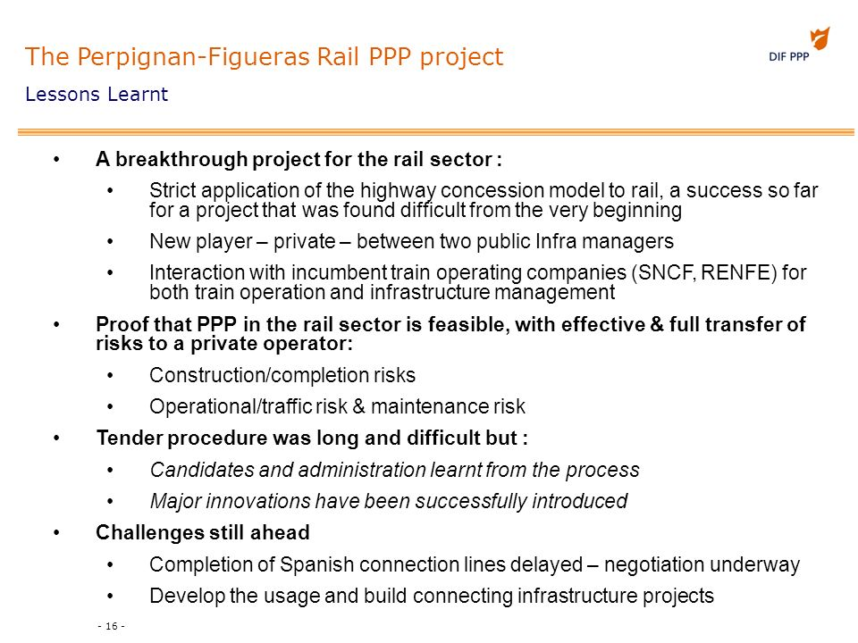 - 16 - A breakthrough project for the rail sector : Strict application of the highway concession model to rail, a success so far for a project that wa