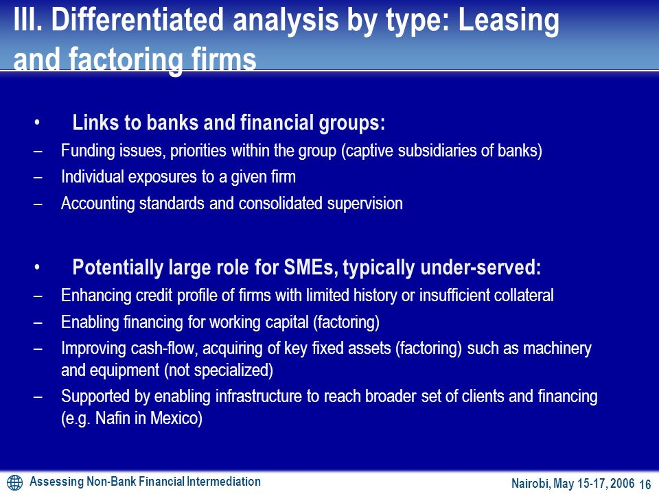 Assessing Non-Bank Financial Intermediation 15 Nairobi, May 15-17, 2006 4.Leasing and factoring firms Market size and types of firms –Sometimes not of