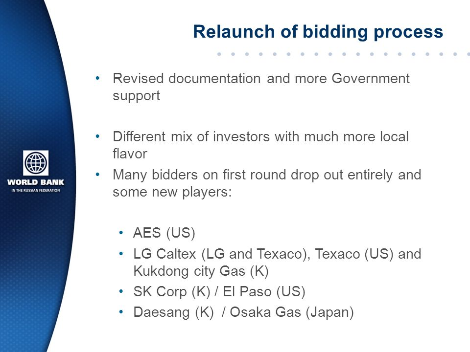 Relaunch of bidding process Revised documentation and more Government support Different mix of investors with much more local flavor Many bidders on first round drop out entirely and some new players: AES (US) LG Caltex (LG and Texaco), Texaco (US) and Kukdong city Gas (K) SK Corp (K) / El Paso (US) Daesang (K) / Osaka Gas (Japan)