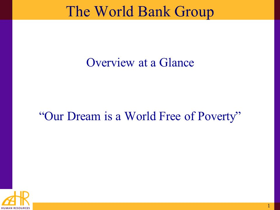 1 The World Bank Group Overview at a Glance Our Dream is a World Free of Poverty