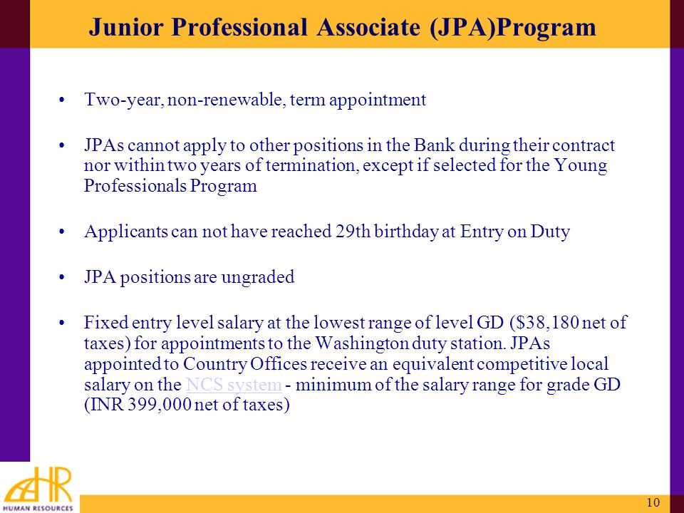 10 Junior Professional Associate (JPA)Program Two-year, non-renewable, term appointment JPAs cannot apply to other positions in the Bank during their