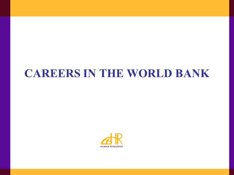 6 TYPES OF APPOINTMENT Regular Jobs at the World Bank can be accessed through the JOB WORLD Other Programs: Junior Professional Associate (JPA)Program Young Professionals Program (YPP) Bank Internship Program (Summer & Winter) Website: www.worlbank.org