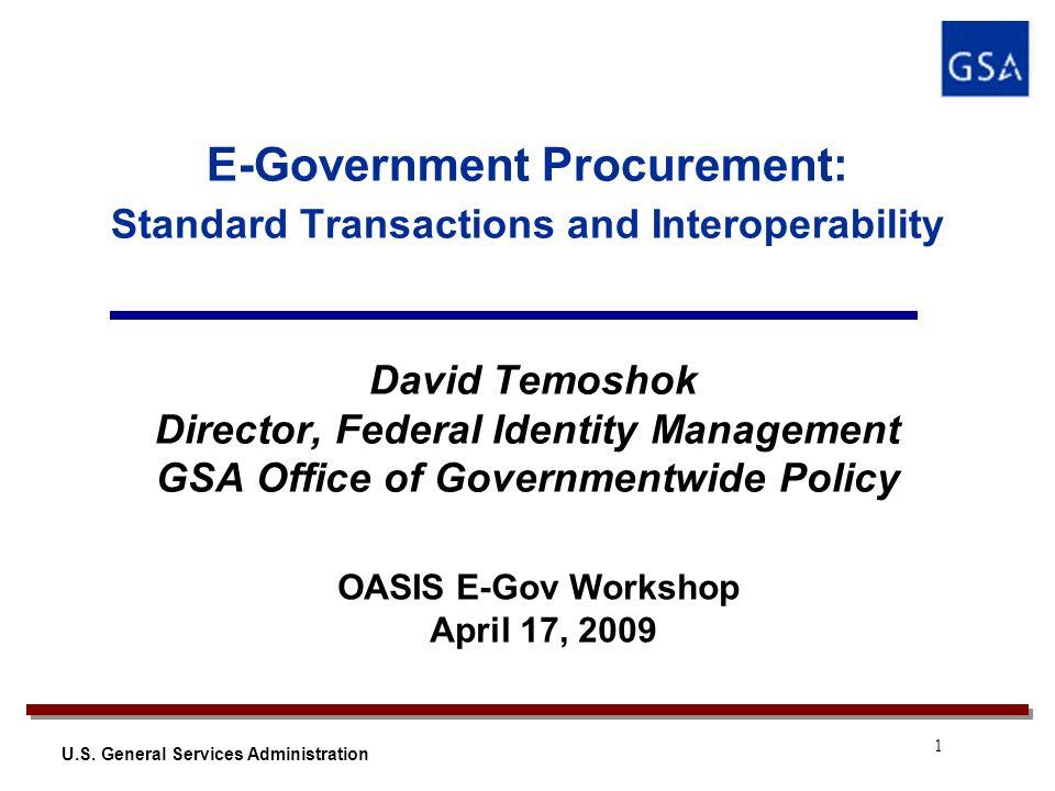 1 U.S. General Services Administration E-Government Procurement: Standard Transactions and Interoperability David Temoshok Director, Federal Identity