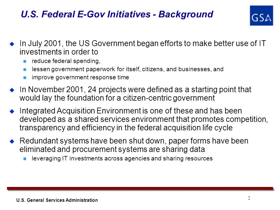 2 U.S. General Services Administration In July 2001, the US Government began efforts to make better use of IT investments in order to reduce federal s