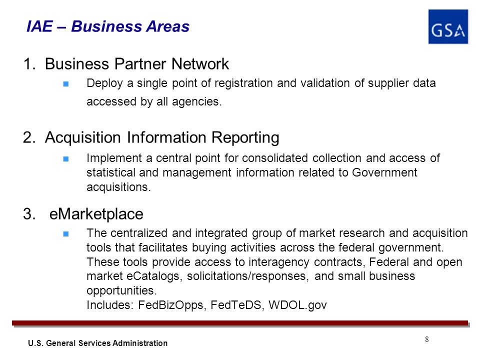 8 U.S. General Services Administration 1. Business Partner Network Deploy a single point of registration and validation of supplier data accessed by a