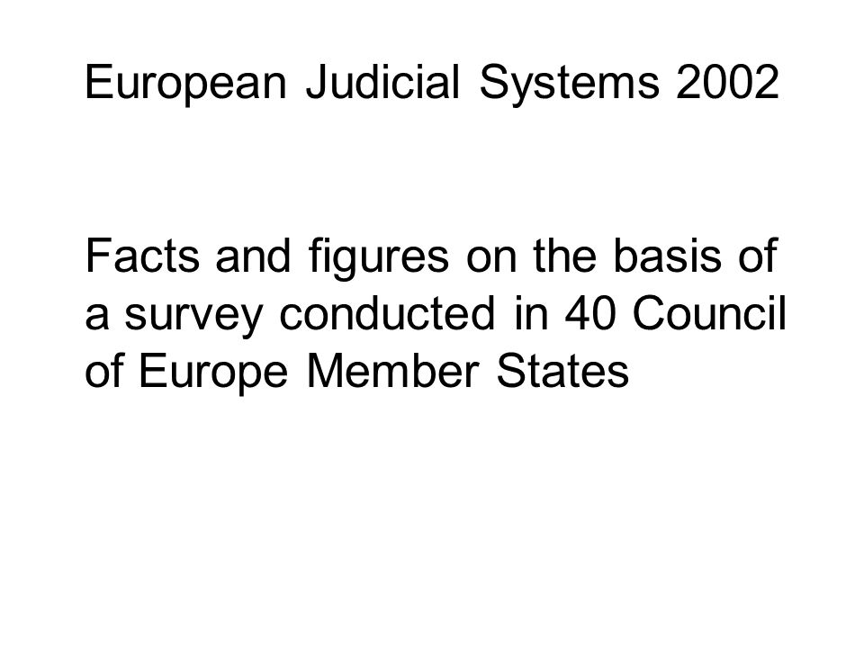 European Judicial Systems 2002 Facts and figures on the basis of a survey conducted in 40 Council of Europe Member States