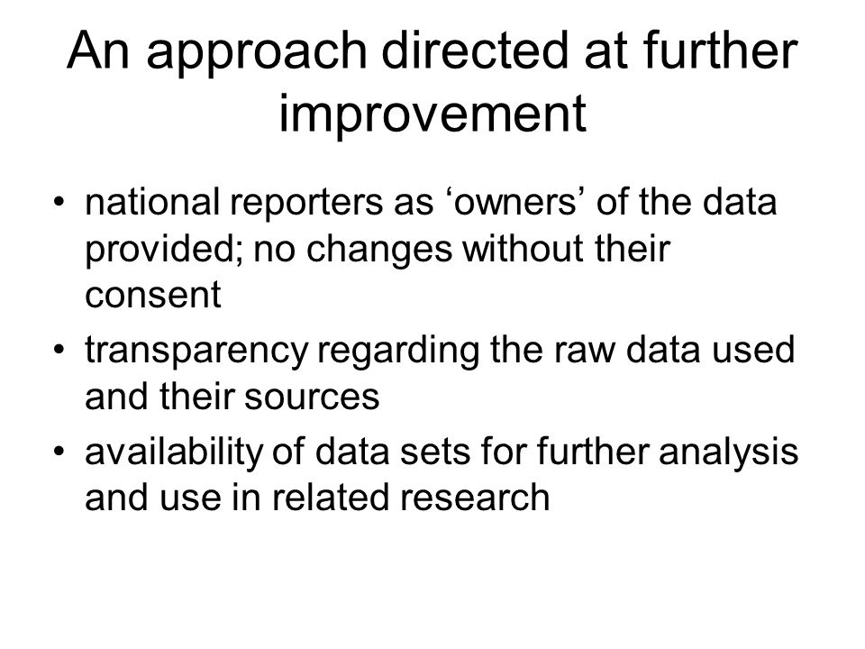 An approach directed at further improvement national reporters as owners of the data provided; no changes without their consent transparency regarding