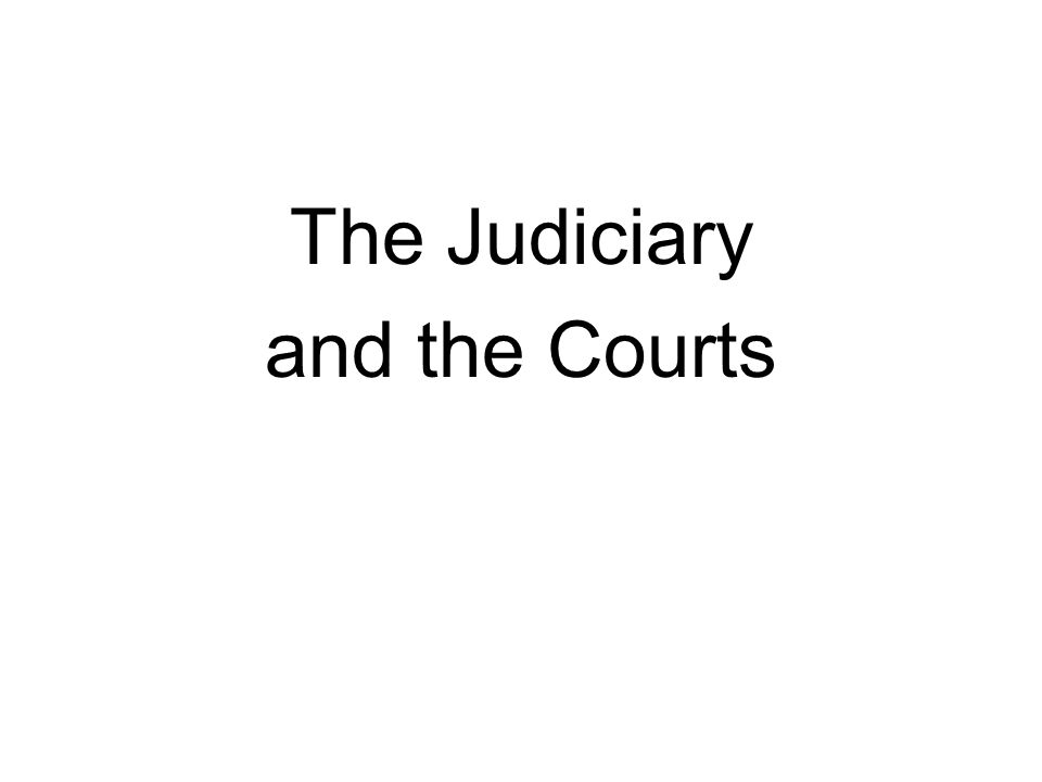 The Judiciary and the Courts