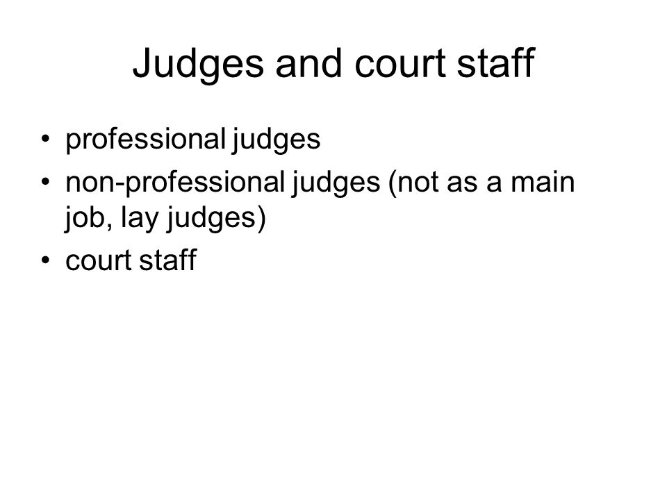 Judges and court staff professional judges non-professional judges (not as a main job, lay judges) court staff