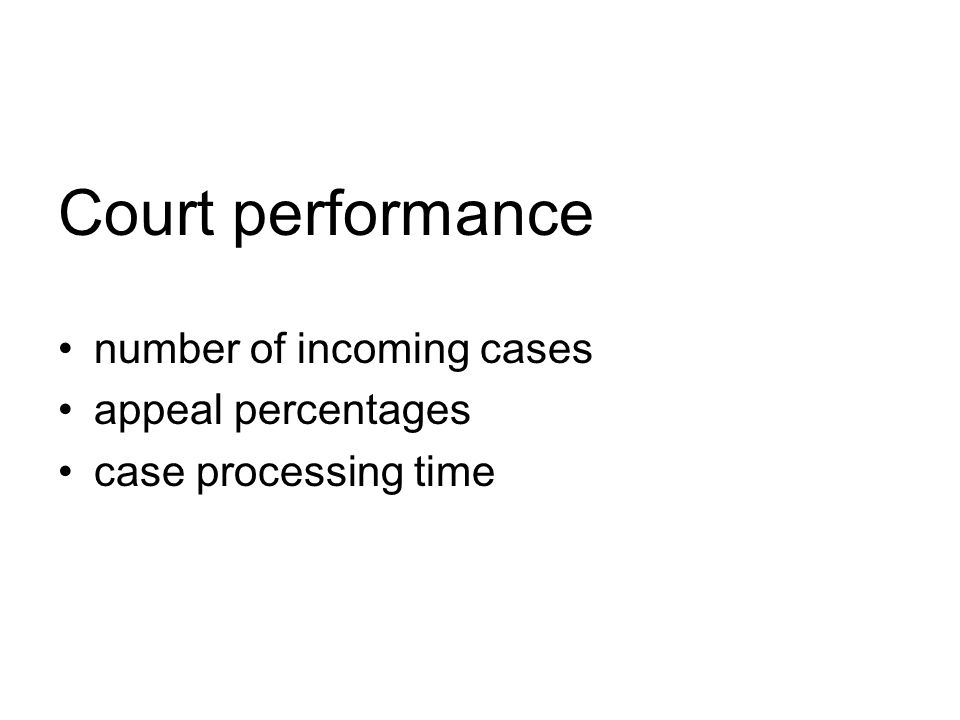 Court performance number of incoming cases appeal percentages case processing time
