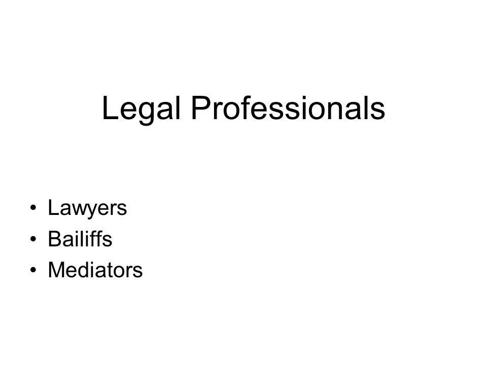 Legal Professionals Lawyers Bailiffs Mediators