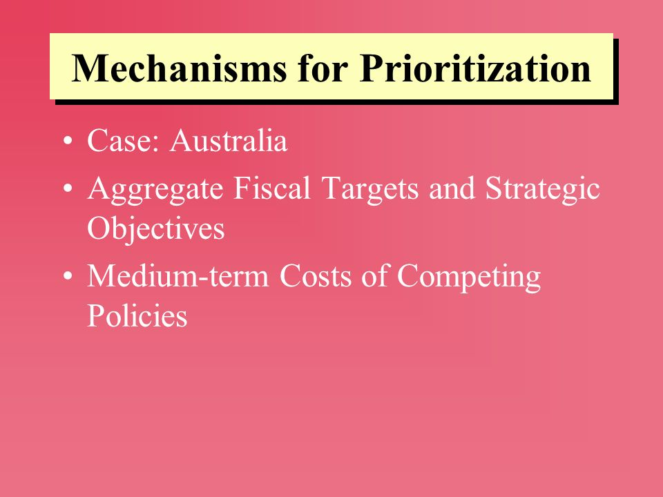 Mechanisms for Prioritization Case: Australia Aggregate Fiscal Targets and Strategic Objectives Medium-term Costs of Competing Policies