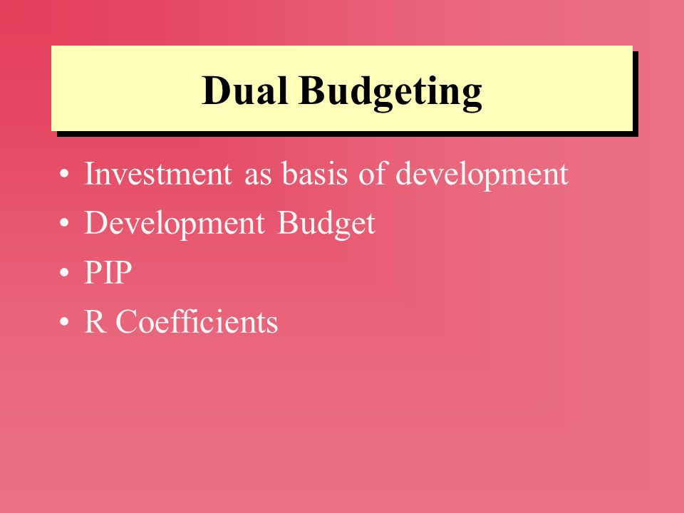 Dual Budgeting Investment as basis of development Development Budget PIP R Coefficients