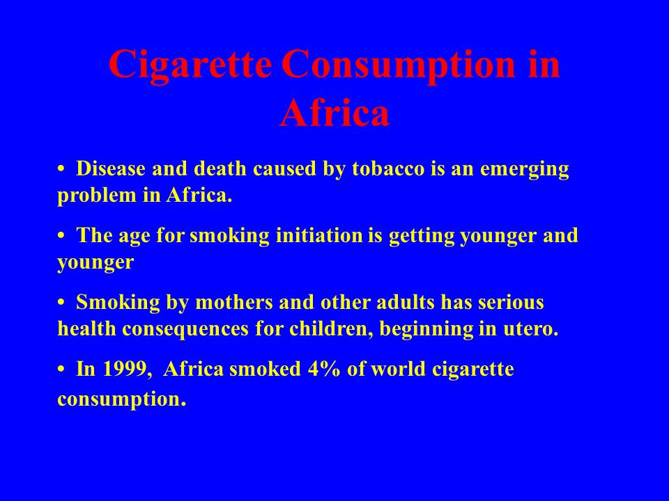 Cigarette Consumption in Africa Disease and death caused by tobacco is an emerging problem in Africa.