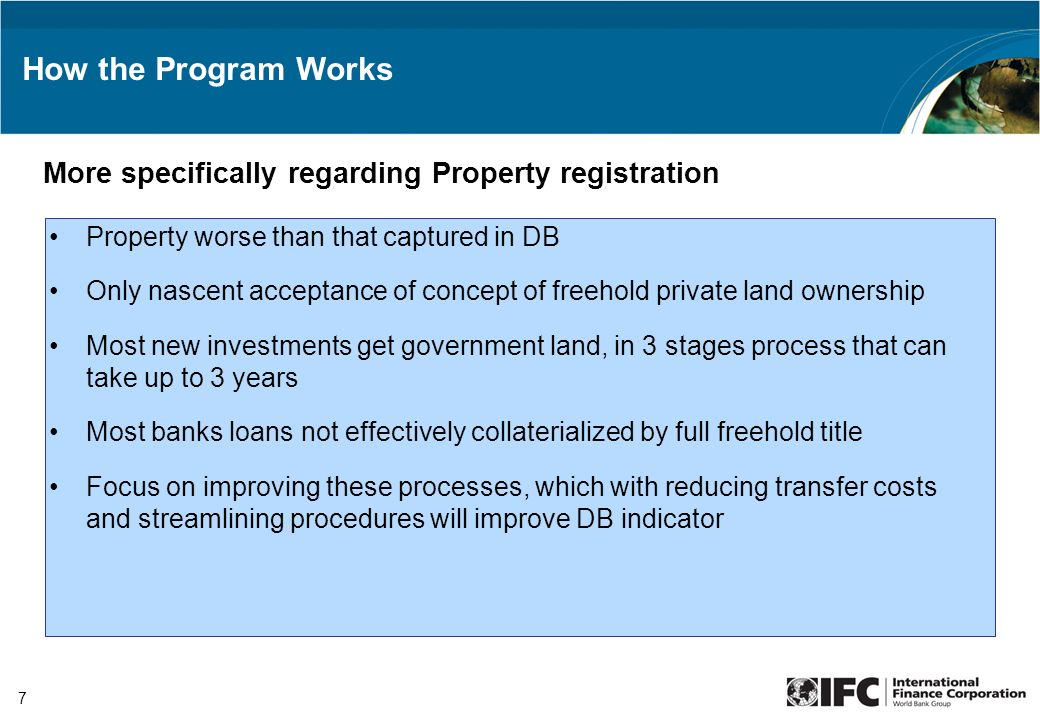 7 How the Program Works Property worse than that captured in DB Only nascent acceptance of concept of freehold private land ownership Most new investm