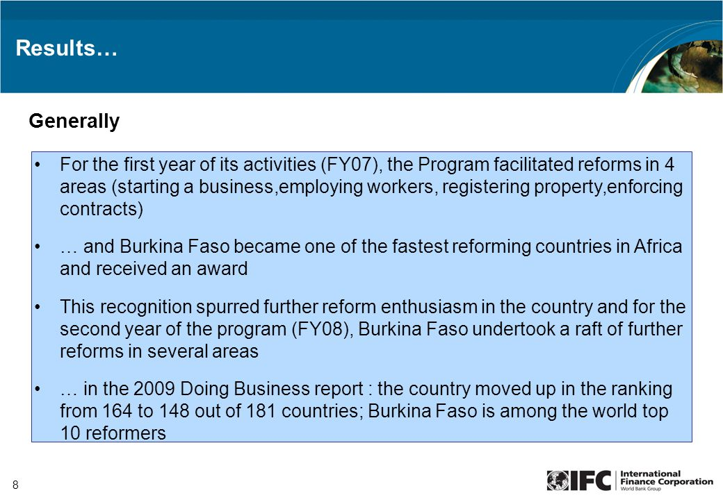 8 Results… For the first year of its activities (FY07), the Program facilitated reforms in 4 areas (starting a business,employing workers, registering