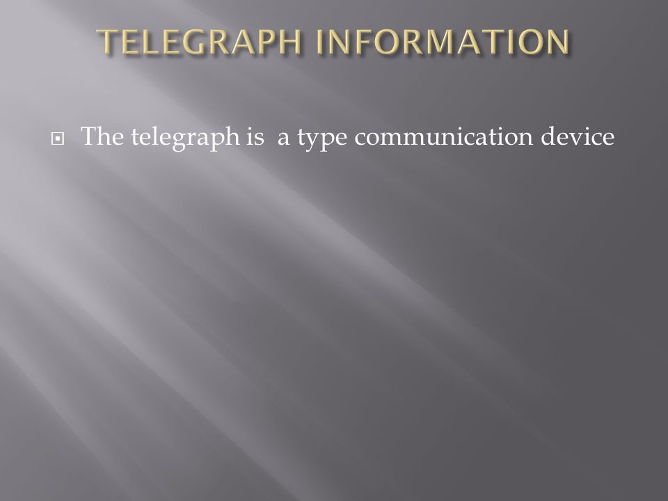 The telegraph is a type communication device