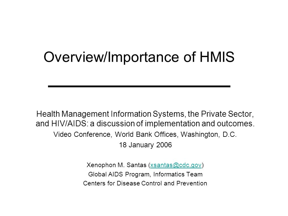 Overview/Importance of HMIS Health Management Information Systems, the Private Sector, and HIV/AIDS: a discussion of implementation and outcomes. Vide