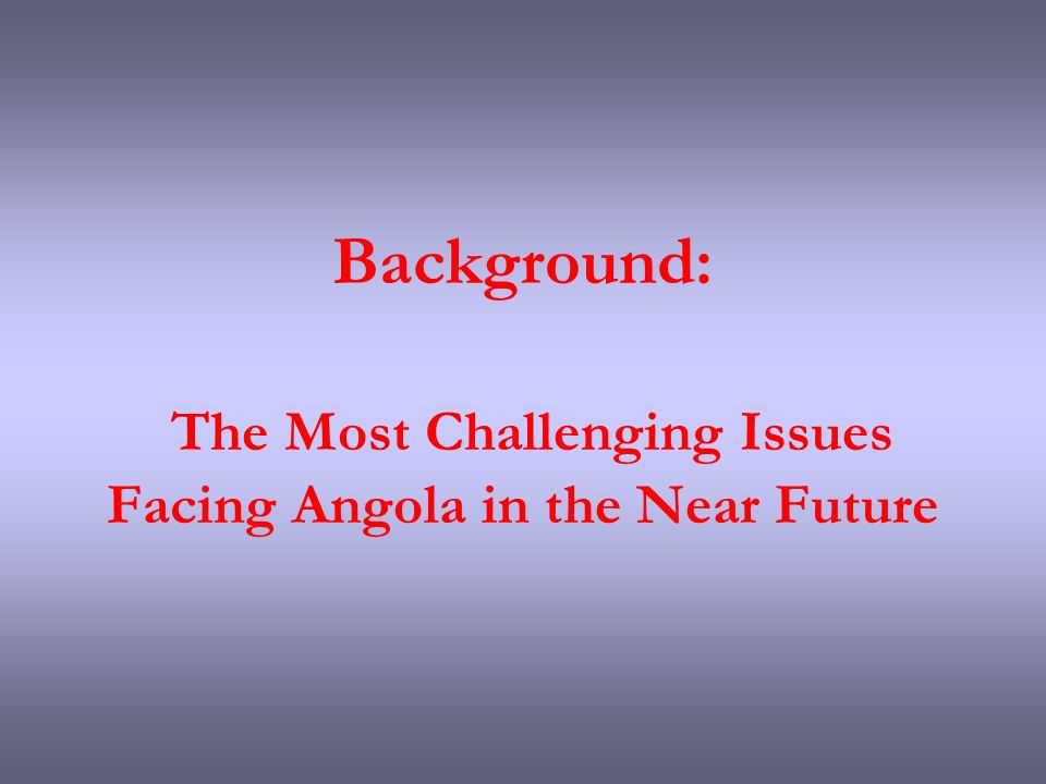 Background: The Most Challenging Issues Facing Angola in the Near Future