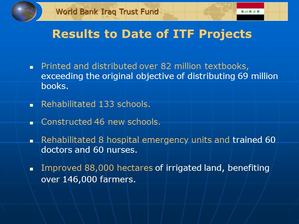 Results to Date of ITF Projects World Bank Iraq Trust Fund Printed and distributed over 82 million textbooks, exceeding the original objective of distributing 69 million books.
