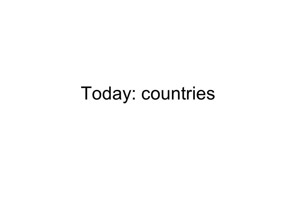 Today: countries